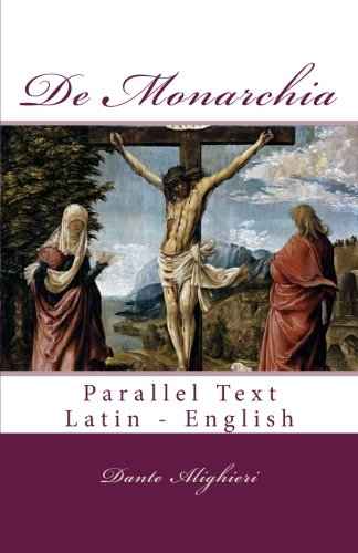 De Monarchia: Parallel Text Latin - English (English and Latin Edition)