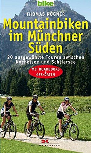 Mountainbiken im Münchner Süden: 20 ausgewählte Touren zwischen Kochelsee und Schliersee - Mit Roadbooks und GPS-Daten