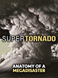 SuperTornado: Anatomy of a Megadisaster