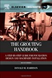 The Grouting Handbook, Second Edition: A Step-by-Step Guide for Foundation Design and Machinery Installation (Elsevier Insights), Donald M. Harrison, 0124165850