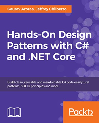 Hands-On Design Patterns with C# and .NET Core: Build clean, reusable and maintainable C# code easilytural patterns, SOLID principles and more by Packt Publishing - ebooks Account