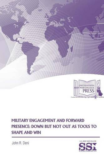Military Engagement And Forward Presence: Down But Not Out As Tools To Shape And Win pdf epub