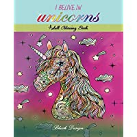I Believe In Unicorns: Adult Coloring Book (Great New Christmas Gift Idea 2019 - 2020, Stress Relieving Creative Fun Drawings For Grownups & Teens to Reduce Anxiety & Relax)