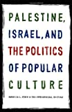 Palestine, Israel, and the Politics of Popular Culture, , 0822335166