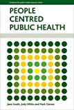 People Centred Public Health : Policy and Practice, South, Jane and White, Judy, 1447305310