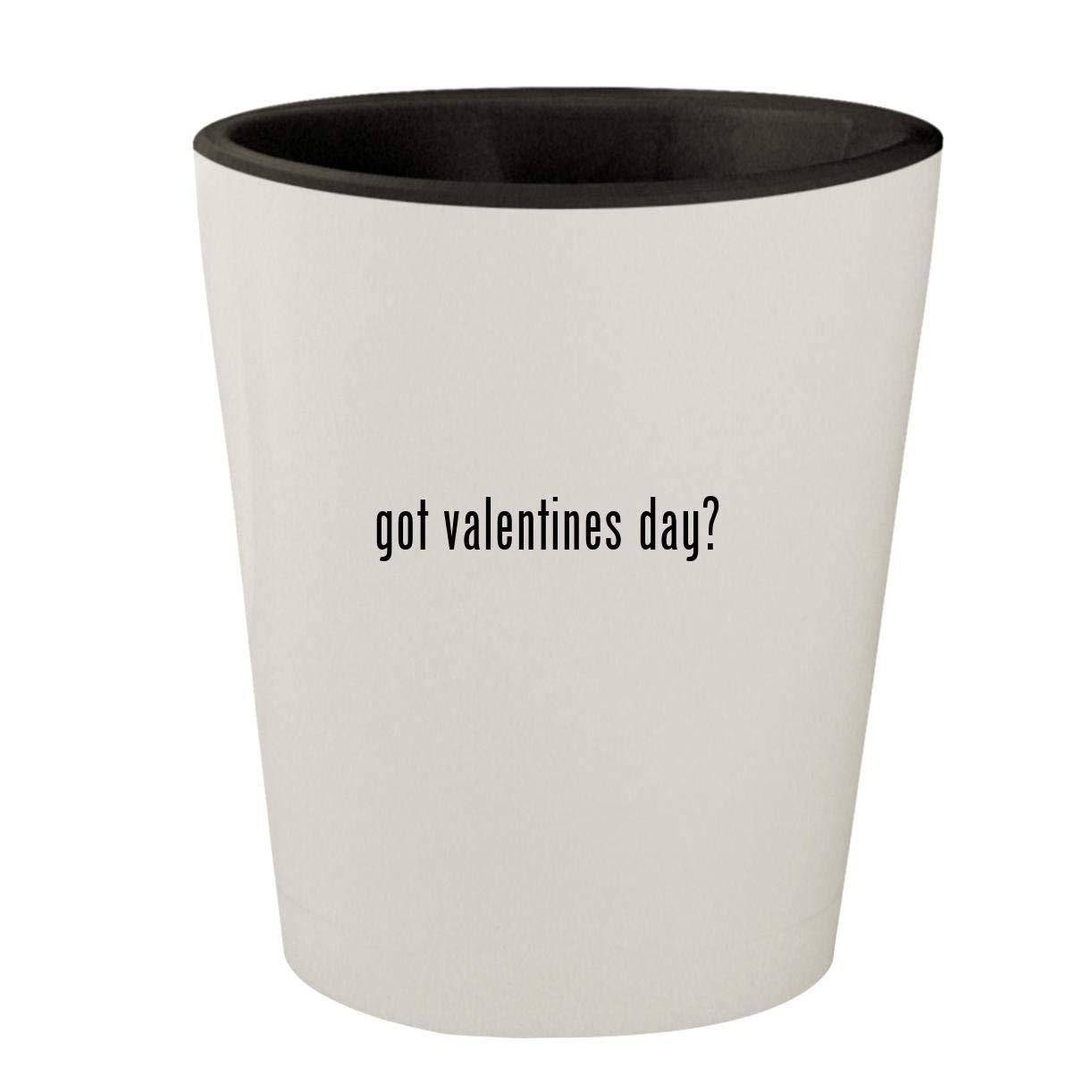got valentines day? - White Outer & Black Inner Ceramic 1.5oz Shot Glass