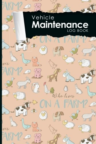 """Vehicle Maintenance Log Book: Repairs And Maintenance Record Book for Cars, Trucks, Motorcycles and Other Vehicles with Parts List and Mileage Log, Cute Farm Animals Cover, 6"""" x 9"""" (Volume 4)"""
