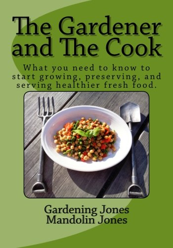 The Gardener and The Cook: How to Grow, Preserve, and Serve Healthier Fresh Food.