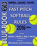 img - for Bluebook 60 - Fastpitch Softball Rules - 2016: The Ultimate Guide to (NCAA - NFHS - ASA - USSSA) Fast Pitch Softball Rules book / textbook / text book