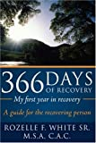366 Days of recovery My first year in Recovery, Rozelle F. White, 1434394530
