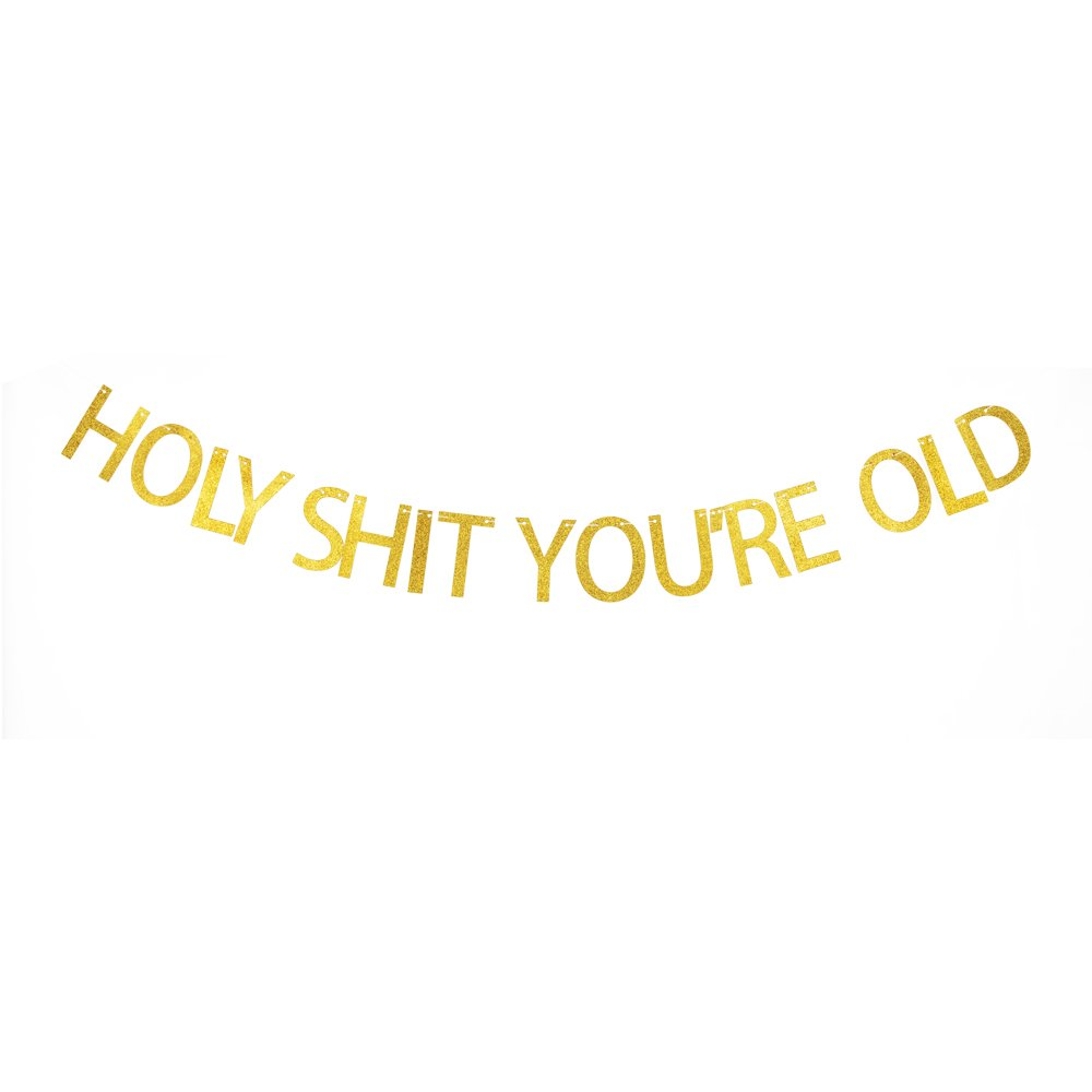 Holy Shit Youre Old Banner Funny//Gag 30th//40th//50th//60th//70th//80th Birthday Gold Gliter Paper Sign DATAO