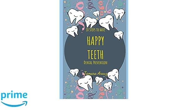 10 Steps to have happy teeth Dental Prevention: Tamara Arauz: 9781980452997: Amazon.com: Books