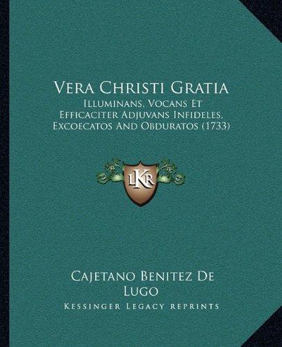 vera-christi-gratia-illuminans-vocans-et-efficaciter-adjuvans-infideles-excoecatos-and-obduratos-173