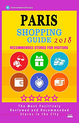 Paris Shopping Guide 2018: Best Rated Stores in Paris, France - Stores Recommended for Visitors, (Paris Shopping Guide 2018)