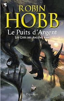 Les Cités des Anciens, tome 8 : Le puits d'argent par Hobb