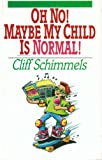 Oh No! Maybe My Child Is Normal, Cliff Schimmels, 0877886164