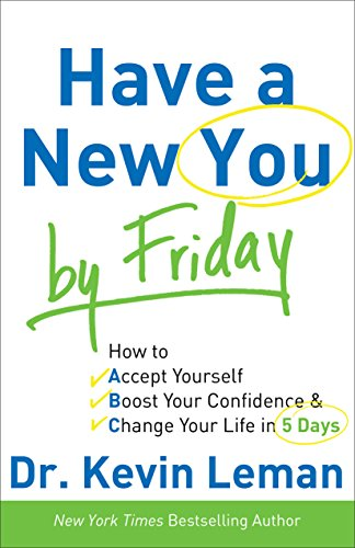 Have a New You by Friday: How to Accept Yourself, Boost Your Confidence & Change Your Life in 5 Days by [Leman, Dr. Kevin]