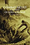Combat Artist, a Journal of Love and War, Alexander Russo, 1491809418