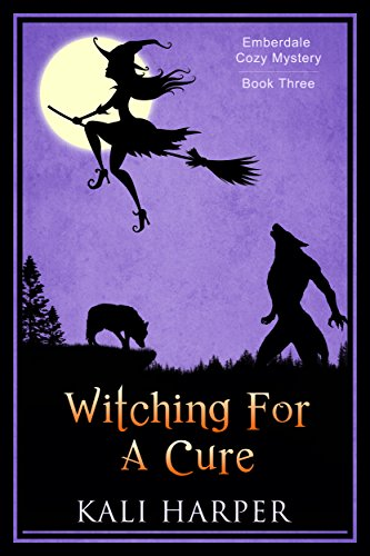 Witching For A Cure (Emberdale Cozy Mystery Book 3) by [Harper, Kali]