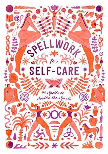 Spellwork for Self-Care: 40 Spells to Soothe the Spirit ()