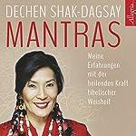 Mantras: Meine Erfahrungen mit der heilenden Kraft tibetischer Weisheit | Dechen Shak-Dagsay