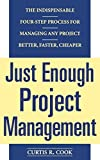 img - for Just Enough Project Management: The Indispensable Four-step Process for Managing Any Project, Better, Faster, Cheaper by Curtis R. Cook (2004-11-01) book / textbook / text book