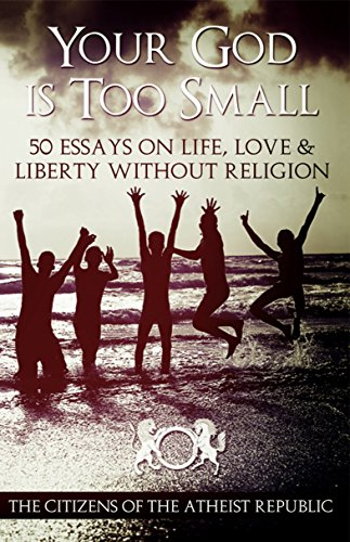 your god is too small essays on life love liberty out  your god is too small 50 essays on life love liberty out religion