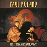 In The Opium Den: The Early Recordings 1980-1987 /  Paul Roland