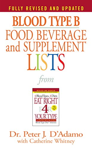 - Blood Type B Food, Beverage and Supplement Lists (Eat Right 4 Your Type)