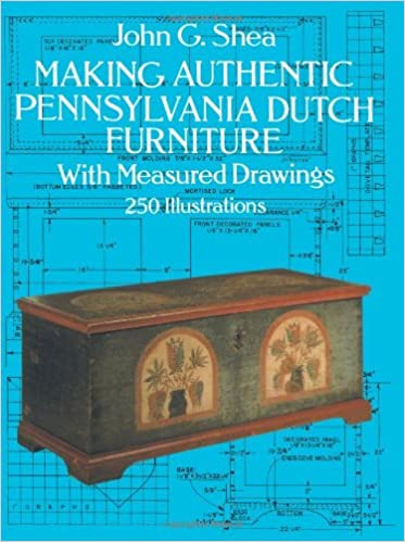 Lovely Making Authentic Pennsylvania Dutch Furniture: With Measured Drawings  (Dover Woodworking): John G. Shea: 9780486272276: Amazon.com: Books