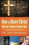 How to Share Christ with Your Friends of Another Faith, Jeff Brawner, 1613150245