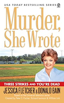 Murder, She Wrote: Three Strikes and You're Dead (Murder She Wrote Book 26) by [Fletcher, Jessica, Bain, Donald]