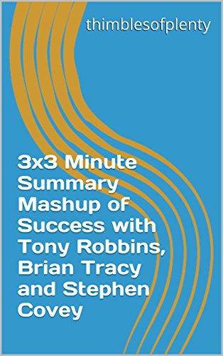 3x3 Minute Summary Mashup of Success with Tony Robbins, Brian Tracy and Stephen Covey (thimblesofplenty 3 Minute Business Book Summary Series 1)