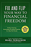 Fix and Flip Your Way To Financial Freedom: Finding, Financing, Repairing and Selling Investment Properties. (InvestFourMore Investor Series Book 2)