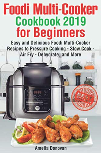 Foodi Multi-Cooker Cookbook 2019 for Beginners: Easy and Delicious Foodi Multi-Cooker Recipes to Pressure Cooking - Slow Cook - Air Fry - Dehydrate, and More by Amelia Donovan