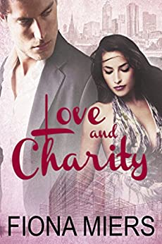 Love and Charity: Contemporary Sexy Romance (Contemporary romances Book 1) by [Miers, Fiona]