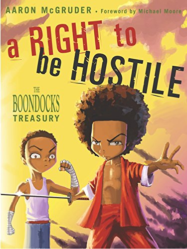 A Right to Be Hostile: The Boondocks Treasury by McGruder, Aaron/ Moore, Michael (FRW)