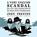 A Very English Scandal: Sex, Lies, and a Murder Plot at the Heart of the Establishment Audiobook by John Preston Narrated by Matthew Brenher
