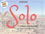 Solo Jordan: A Visual Travel Guide for Independent Female (and Muslim) Travellers to Jordan (Solo Travel for Women Book 1)