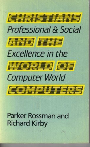 Christians and the World of Computers: Professional and Social Excellence in the Computer World
