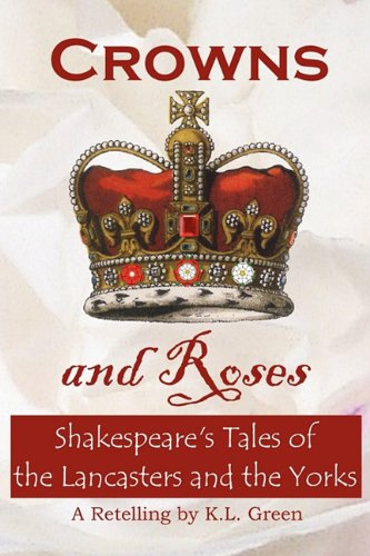 Crowns and Roses: Shakespeare's Tales of the Lancasters and the Yorks PDF