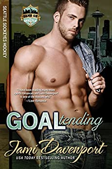 Goaltending: Seattle Sockeyes Hockey (Game On in Seattle Book 8) by [Davenport, Jami]