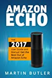 Amazon Echo: The 2017 User Guide and Manual: Get the Best Out of Amazon Echo