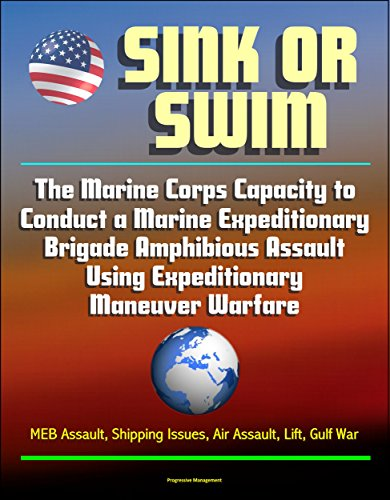 Sink or Swim: The Marine Corps Capacity to Conduct a Marine Expeditionary Brigade Amphibious Assault Using Expeditionary Maneuver Warfare - MEB Assault, Shipping Issues, Air Assault, Lift, Gulf War ()