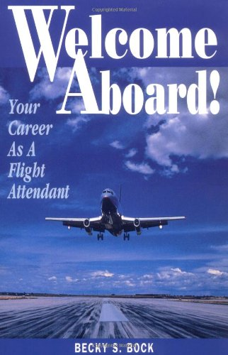 Welcome Aboard!: Your Career As a Flight Attendant (Professional Aviation series)