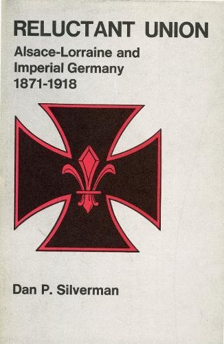 Reluctant Union: Alsace-Lorraine and Imperial Germany, 1871-1918