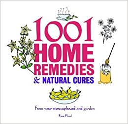 1001 Home Remedies & Natural Cures: From Your Kitchen and Garden