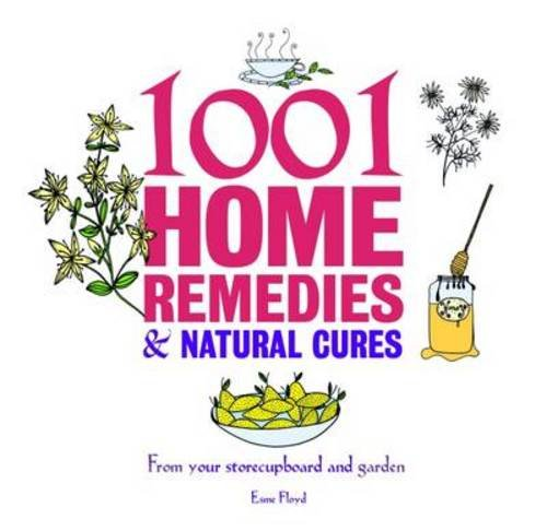 1001 Home Remedies & Natural Cures: From Your Kitchen and Garden Floyd Herb Garden