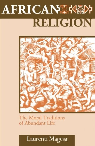 African Religion: The Moral Traditions of Abundant Life -