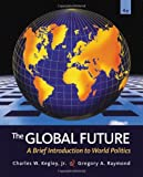 The Global Future: A Brief Introduction to World Politics by Charles W. Kegley, Gregory A. Raymond Picture